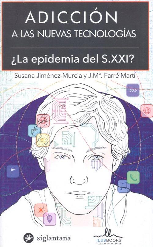ADICCION A LAS NUEVAS TECNOLOGIAS ¿LA EPIDEMIA DEL S.XXI ?